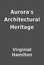 Aurora's Architectural Heritage by…