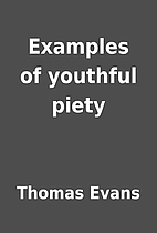 Examples of youthful piety by Thomas Evans