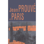 Jean Prouve et Paris by Veronique Vaudou