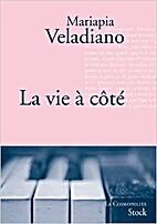 La vie à côté by Mariapa Veladiano