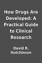 How Drugs Are Developed: A Practical Guide…