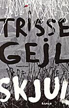Skjul : roman by Trisse Gejl