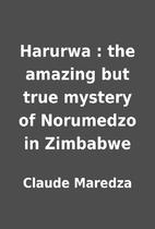 Harurwa : the amazing but true mystery of…