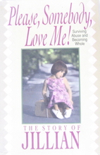 Please, Somebody, Love Me!: Surviving Abuse…
