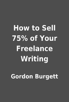 How to Sell 75% of Your Freelance Writing by…