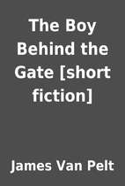 The Boy Behind the Gate [short fiction] by…