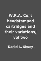 W.R.A. Co. : headstamped cartridges and…