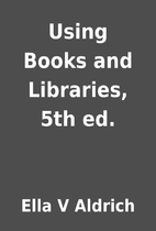 Using Books and Libraries, 5th ed. by Ella V…