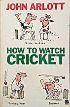 How to Watch Cricket by John Arlott