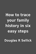 How to trace your family history in six easy…