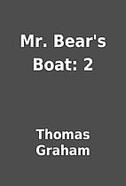 Mr. Bear's Boat: 2 by Thomas Graham