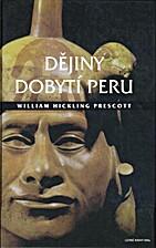 Dějiny dobytí Peru by William Hickling…