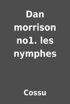 Dan morrison no1. les nymphes by Cossu