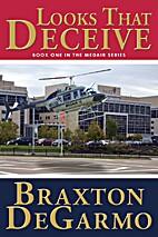Looks that Deceive by Braxton DeGarmo