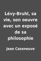 Lévy-Bruhl, sa vie, son oeuvre avec un…