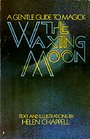The waxing moon;: A gentle guide to magic - Helen Chappell