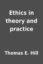 Ethics in theory and practice by Thomas E.…