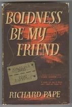 Boldness Be My Friend by Richard Pape