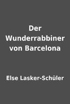 Der Wunderrabbiner von Barcelona by Else…
