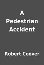 A Pedestrian Accident by Robert Coover