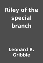 Riley of the special branch by Leonard R.…