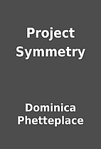 Project Symmetry by Dominica Phetteplace