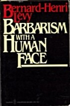 Barbarism with a human face by Bernard-Henri…
