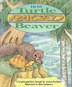 How Turtle Raced Beaver by Avelyn Davidson
