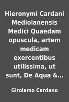 Hieronymi Cardani Mediolanensis Medici…
