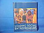Leading Social Entrepreneurs by Ashoka…