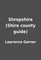 Shropshire (Shire county guide) by Lawrence…