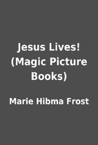 Jesus Lives! (Magic Picture Books) by Marie…