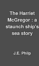 The Harriet McGregor : a staunch ship's…