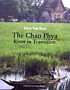 The Chao Phya : River in Transition by Steve…