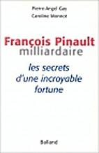 François Pinault, milliardaire. Les Secrets…