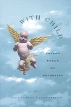 With Child: Mormon Women on Mothering by…