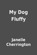 My Dog Fluffy by Janelle Cherrington
