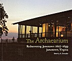 The Archaearium : rediscovering Jamestown…