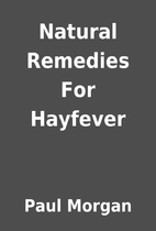 Natural Remedies For Hayfever by Paul Morgan