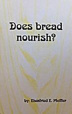 Does Bread Nourish? by Ehrenfried-E Pfeiffer