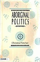 Aboriginal Politics by Christine Fletcher