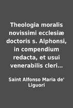 Theologia moralis novissimi ecclesiæ…