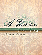A Rose For You by Floran Cazeau