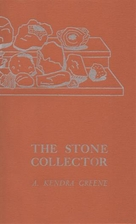 The Stone Collector by A. Kendra Greene