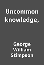 Uncommon knowledge, by George William…