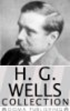 H.G. Wells Collection by H. G. Wells