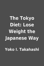 The Tokyo Diet: Lose Weight the Japanese Way…