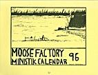 Moose Factory Ministik Calendar 96' by Grant…