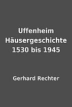 Uffenheim Häusergeschichte 1530 bis 1945 by…