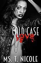 Cold Case Love by Ms.T. Nicole